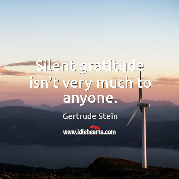 Silent gratitude isn't very much to anyone. Image