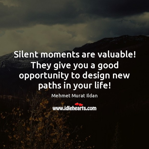 Image, Silent moments are valuable! They give you a good opportunity to design