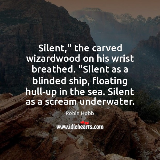 "Image, Silent,"" the carved wizardwood on his wrist breathed. ""Silent as a blinded"