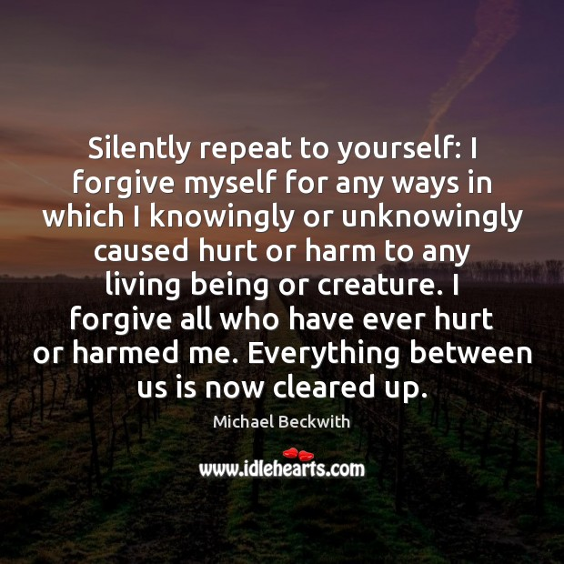 Silently repeat to yourself: I forgive myself for any ways in which Image