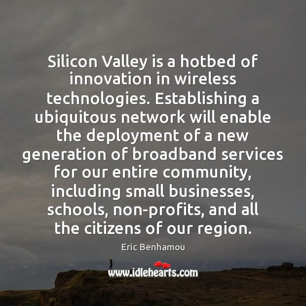 Silicon Valley is a hotbed of innovation in wireless technologies. Innovation Quotes Image