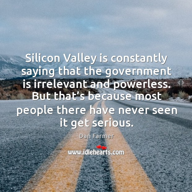 Silicon valley is constantly saying that the government is irrelevant and powerless. Image