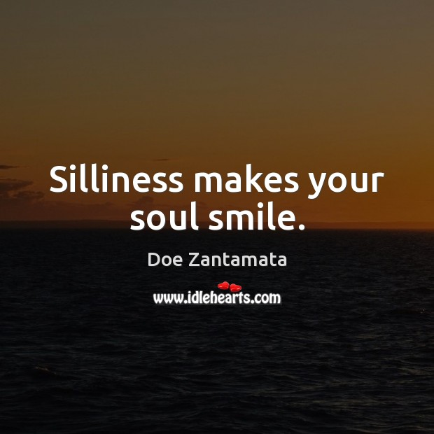 Silliness makes your soul smile. Image