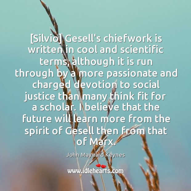 [Silvio] Gesell's chiefwork is written in cool and scientific terms, although it Image