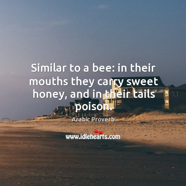 Image, Similar to a bee: in their mouths they carry sweet honey, and in their tails poison.
