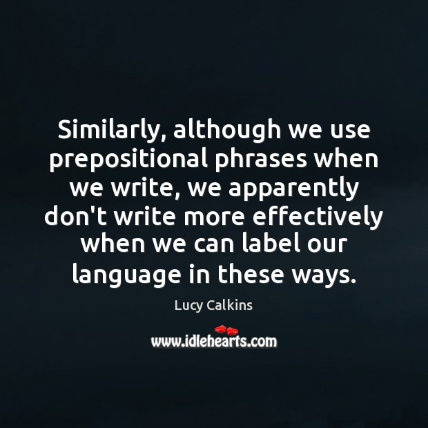 Similarly, although we use prepositional phrases when we write, we apparently don't Image
