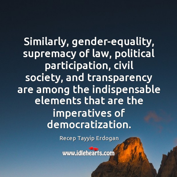 Similarly, gender-equality, supremacy of law, political participation, civil society Recep Tayyip Erdogan Picture Quote