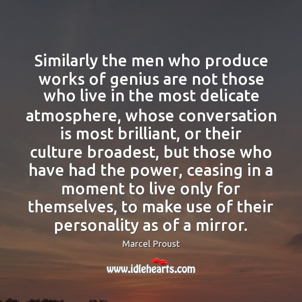 Similarly the men who produce works of genius are not those who Image