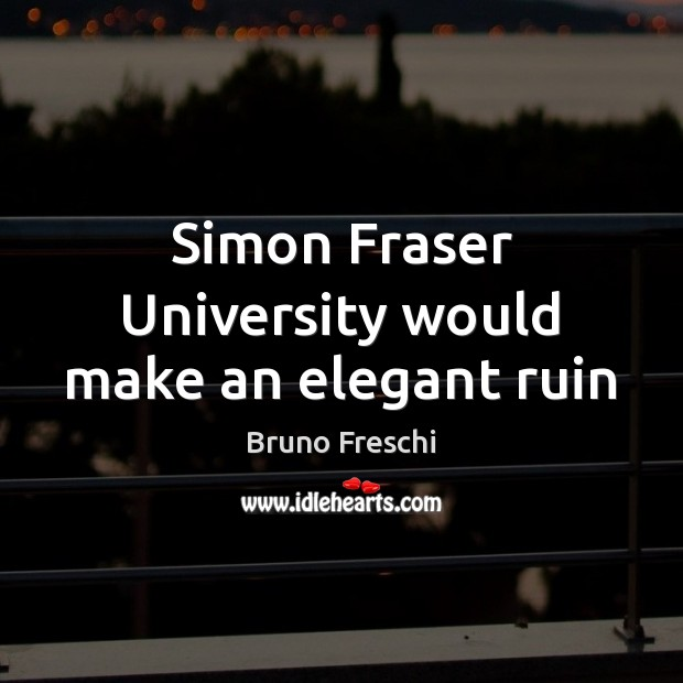 Image, Simon Fraser University would make an elegant ruin