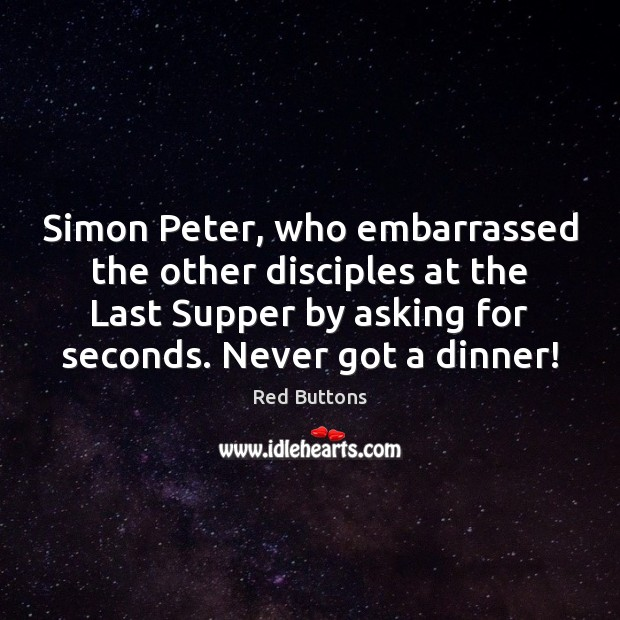 Image, Simon Peter, who embarrassed the other disciples at the Last Supper by