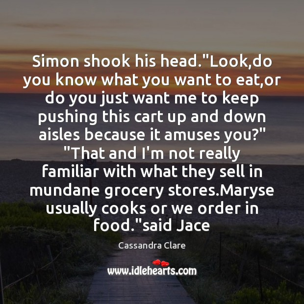 """Image, Simon shook his head.""""Look,do you know what you want to"""