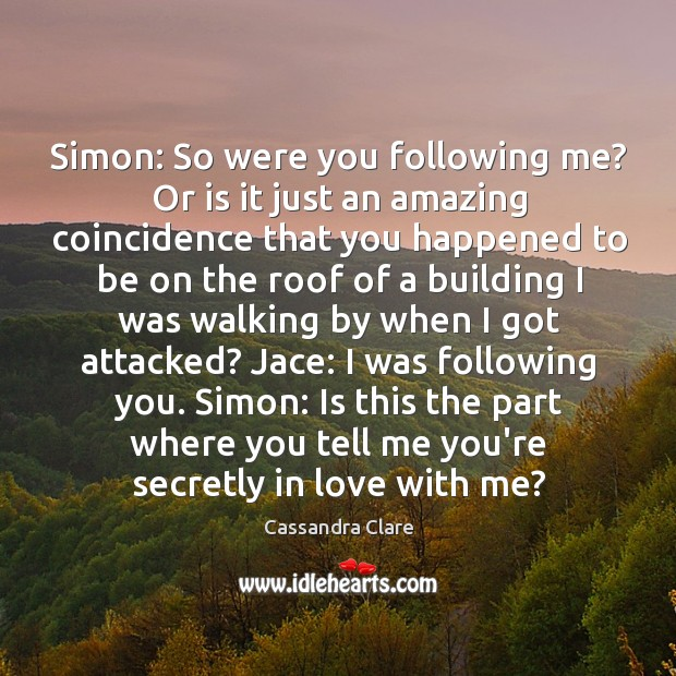 Simon: So were you following me? Or is it just an amazing Image