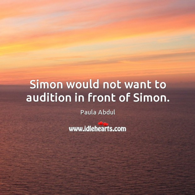 Image, Simon would not want to audition in front of simon.