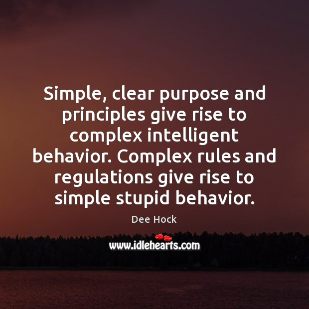 Simple, clear purpose and principles give rise to complex intelligent behavior. Complex Behavior Quotes Image
