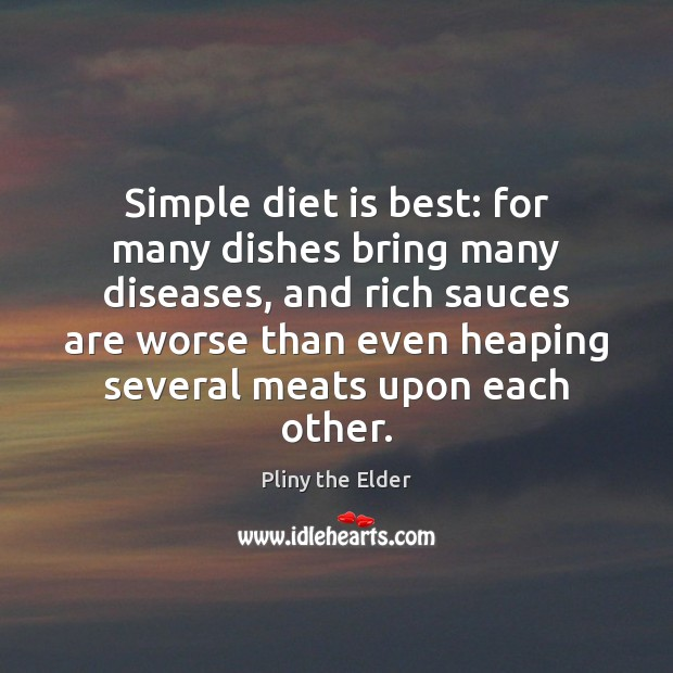Simple diet is best: for many dishes bring many diseases, and rich Diet Quotes Image