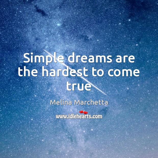 Simple dreams are the hardest to come true Melina Marchetta Picture Quote