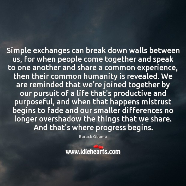 Image, Simple exchanges can break down walls between us, for when people come