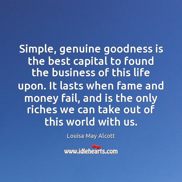 Image, Simple, genuine goodness is the best capital to found the business of
