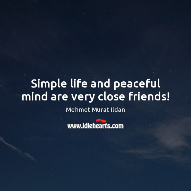 Simple life and peaceful mind are very close friends! Image