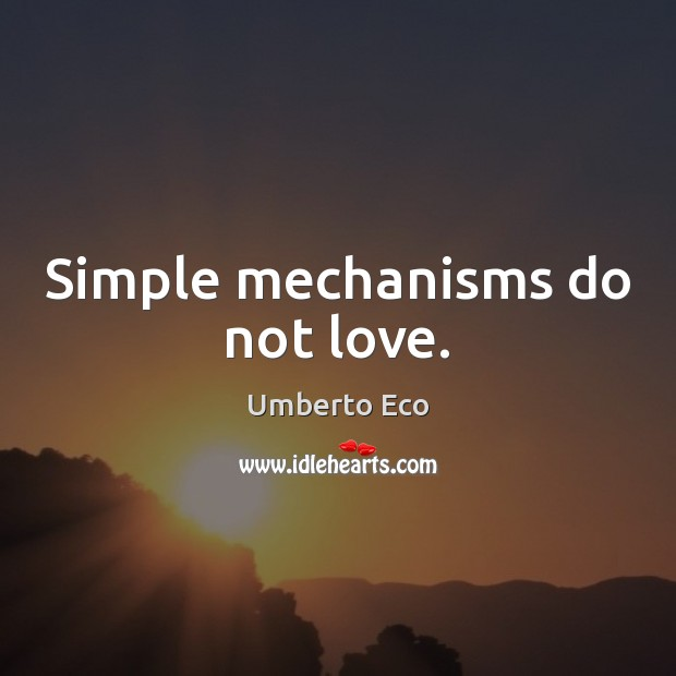Image, Simple mechanisms do not love.