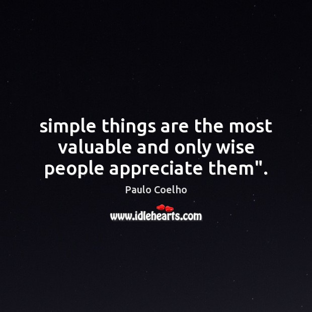 "Simple things are the most valuable and only wise people appreciate them"". Image"