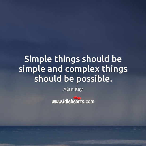 Image, Simple things should be simple and complex things should be possible.