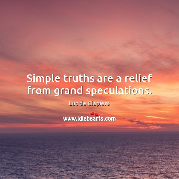 Simple truths are a relief from grand speculations. Luc de Clapiers Picture Quote