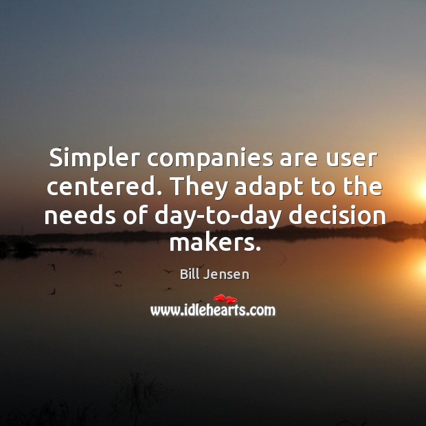 Image, Simpler companies are user centered. They adapt to the needs of day-to-day