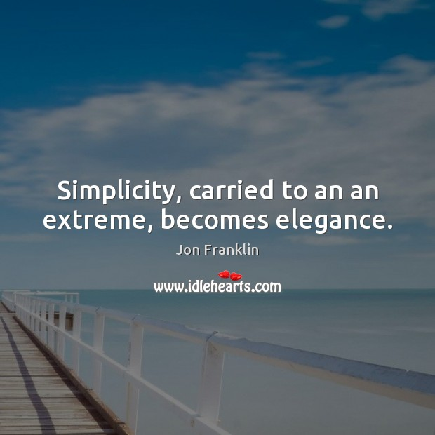 Image, Simplicity, carried to an an extreme, becomes elegance.