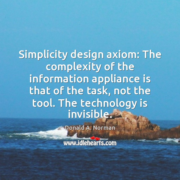Simplicity design axiom: The complexity of the information appliance is that of Donald A. Norman Picture Quote