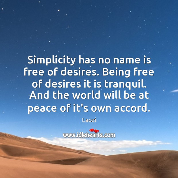Simplicity has no name is free of desires. Being free of desires Laozi Picture Quote