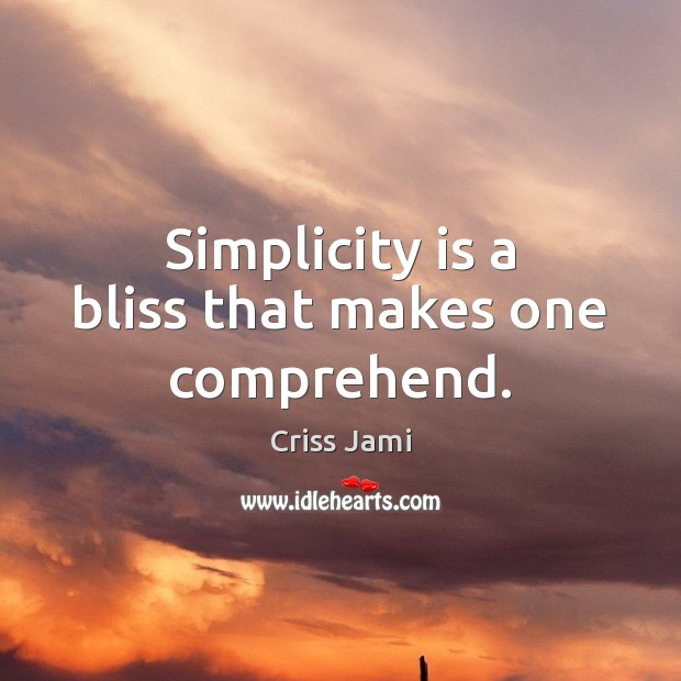 Simplicity is a bliss that makes one comprehend. Criss Jami Picture Quote