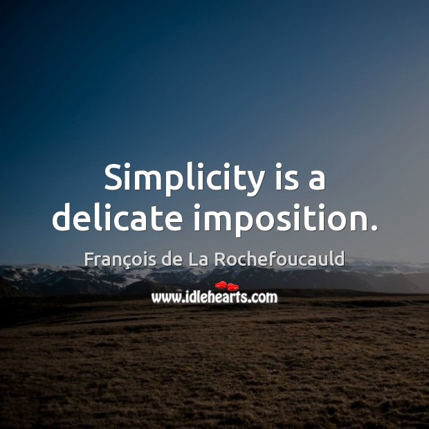 Simplicity is a delicate imposition. Image