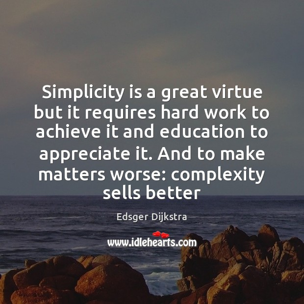 Simplicity is a great virtue but it requires hard work to achieve Edsger Dijkstra Picture Quote