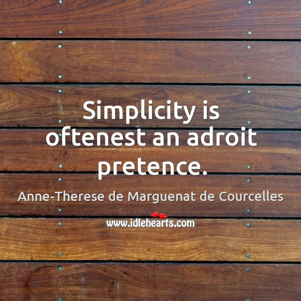 Image, Simplicity is oftenest an adroit pretence.