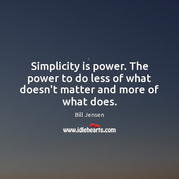 Image, Simplicity is power. The power to do less of what doesn't matter and more of what does.