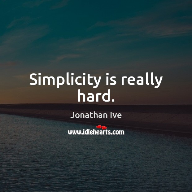Simplicity is really hard. Image