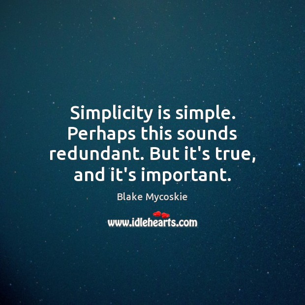 Image, Simplicity is simple. Perhaps this sounds redundant. But it's true, and it's important.