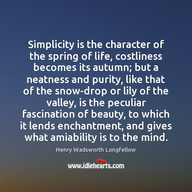 Simplicity is the character of the spring of life, costliness becomes its Image