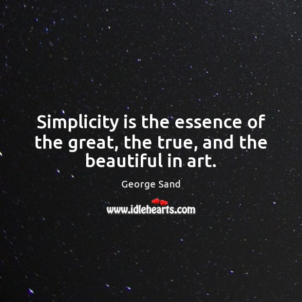 Simplicity is the essence of the great, the true, and the beautiful in art. Image