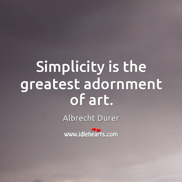 Simplicity is the greatest adornment of art. Image