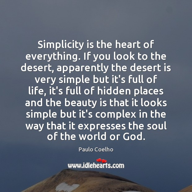 Simplicity is the heart of everything. If you look to the desert, Image