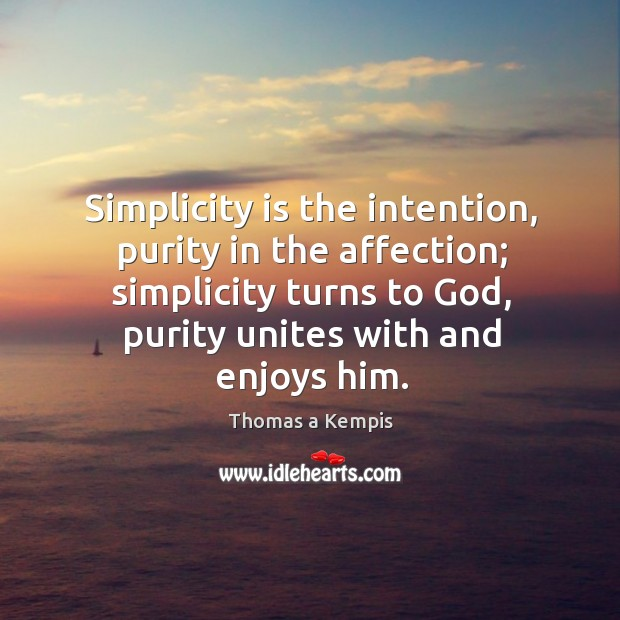 Simplicity is the intention, purity in the affection; simplicity turns to God, Image