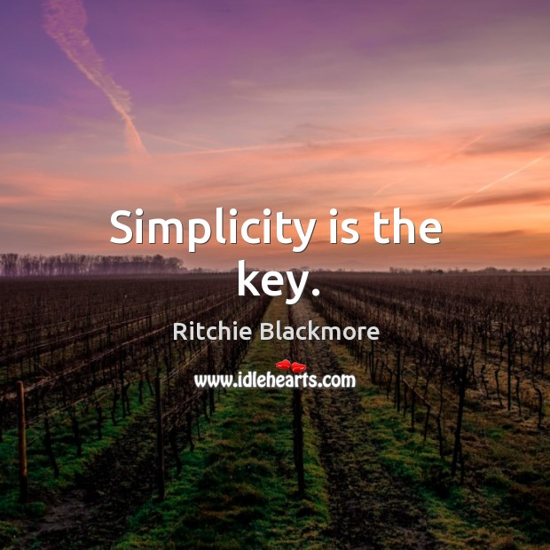 Simplicity is the key. Ritchie Blackmore Picture Quote