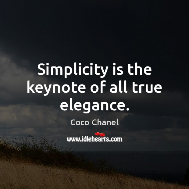Simplicity is the keynote of all true elegance. Image