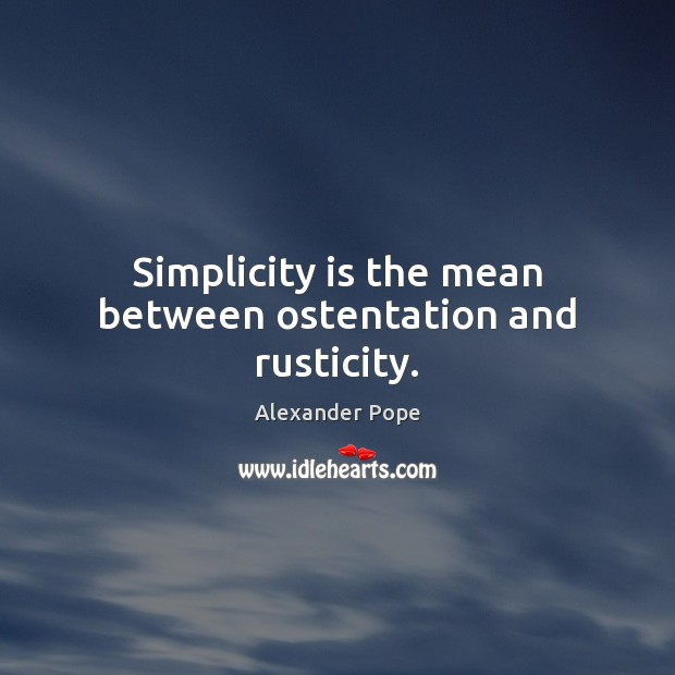 Simplicity is the mean between ostentation and rusticity. Image
