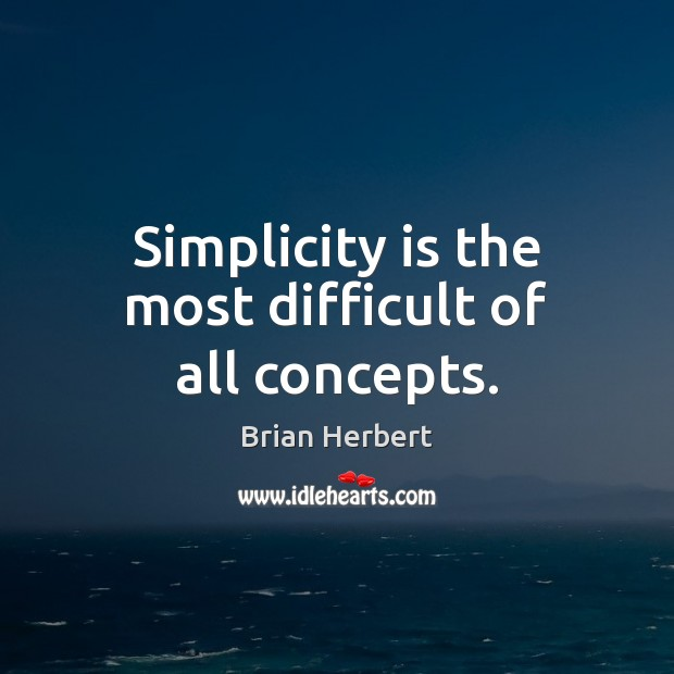Image, Simplicity is the most difficult of all concepts.