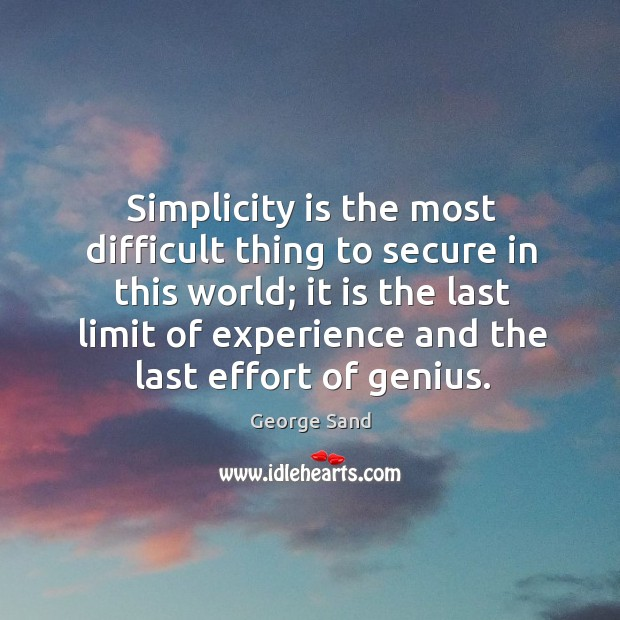 Image, Simplicity is the most difficult thing to secure in this world;