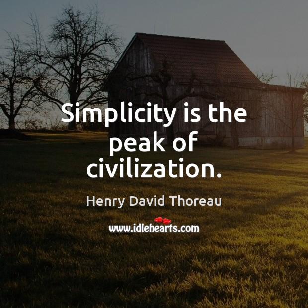 Simplicity is the peak of civilization. Henry David Thoreau Picture Quote