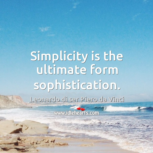 Simplicity is the ultimate form sophistication. Leonardo di ser Piero da Vinci Picture Quote